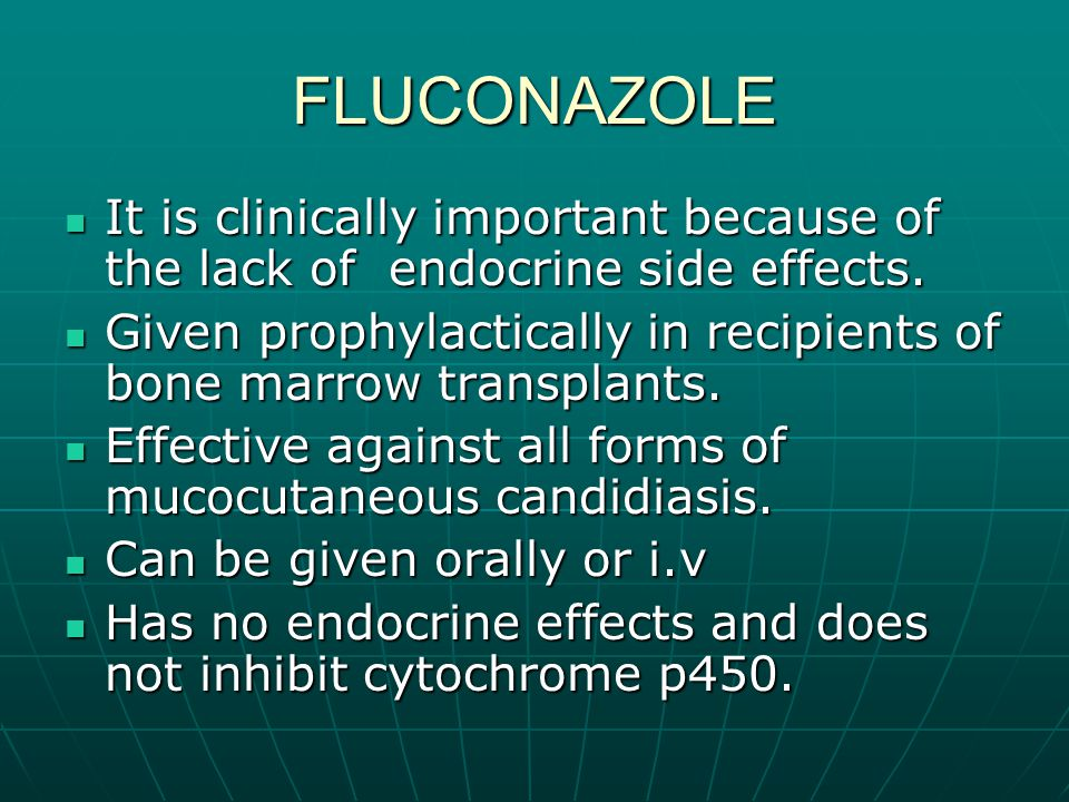 FLUCONAZOLE It is clinically important because of the lack of endocrine side effects. It is clinically important because of the lack of endocrine side