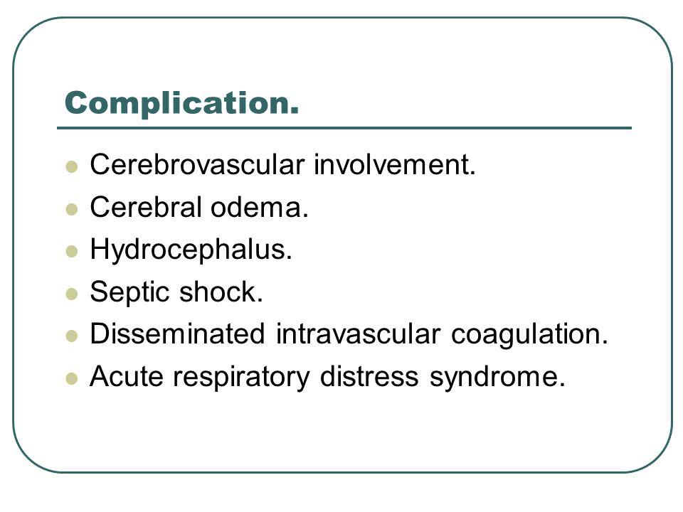 Complication. Cerebrovascular involvement. Cerebral odema.