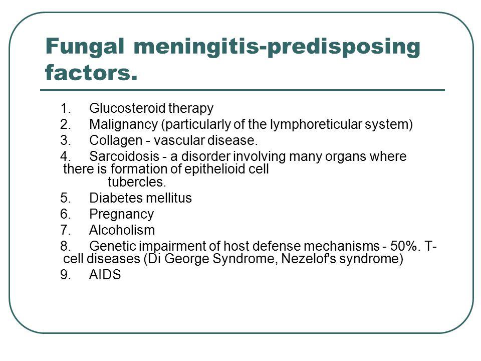 Fungal meningitis-predisposing factors. 1. Glucosteroid therapy 2.