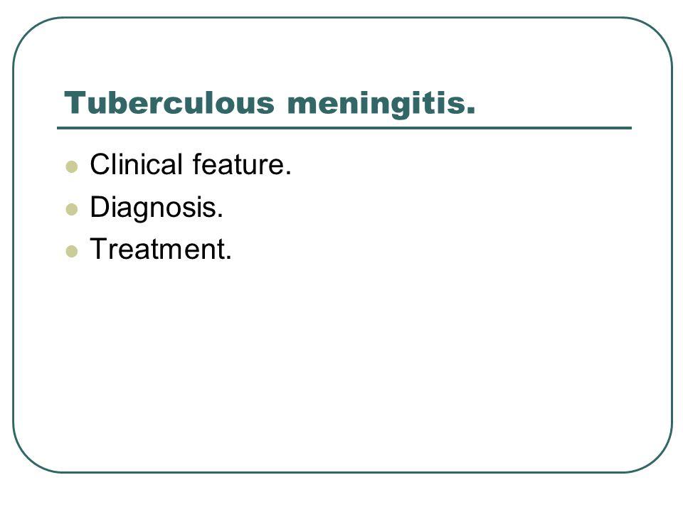 Tuberculous meningitis. Clinical feature. Diagnosis. Treatment.