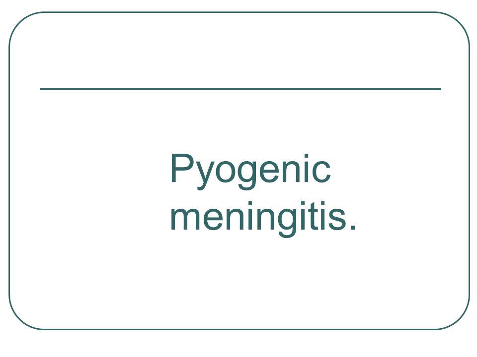 Pyogenic meningitis.