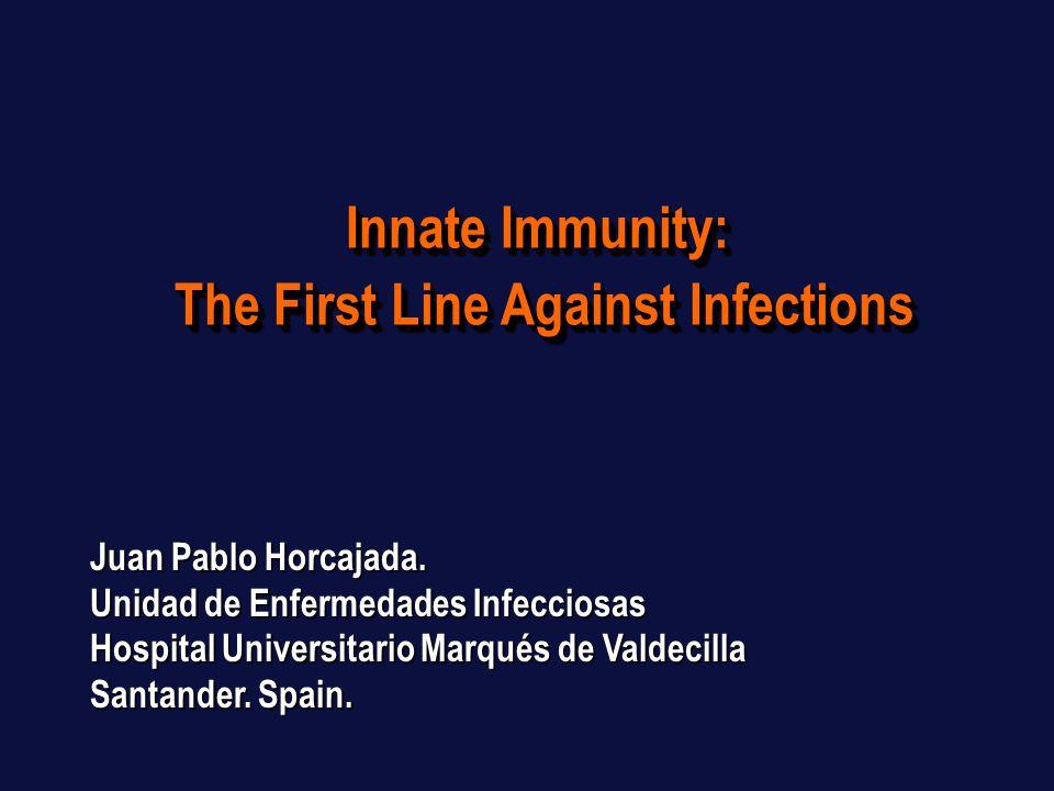 Innate Immunity: The First Line Against Infections Innate Immunity: The First Line Against Infections Juan Pablo Horcajada.