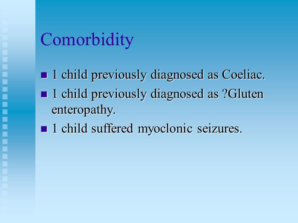 Comorbidity n 1 child previously diagnosed as Coeliac.