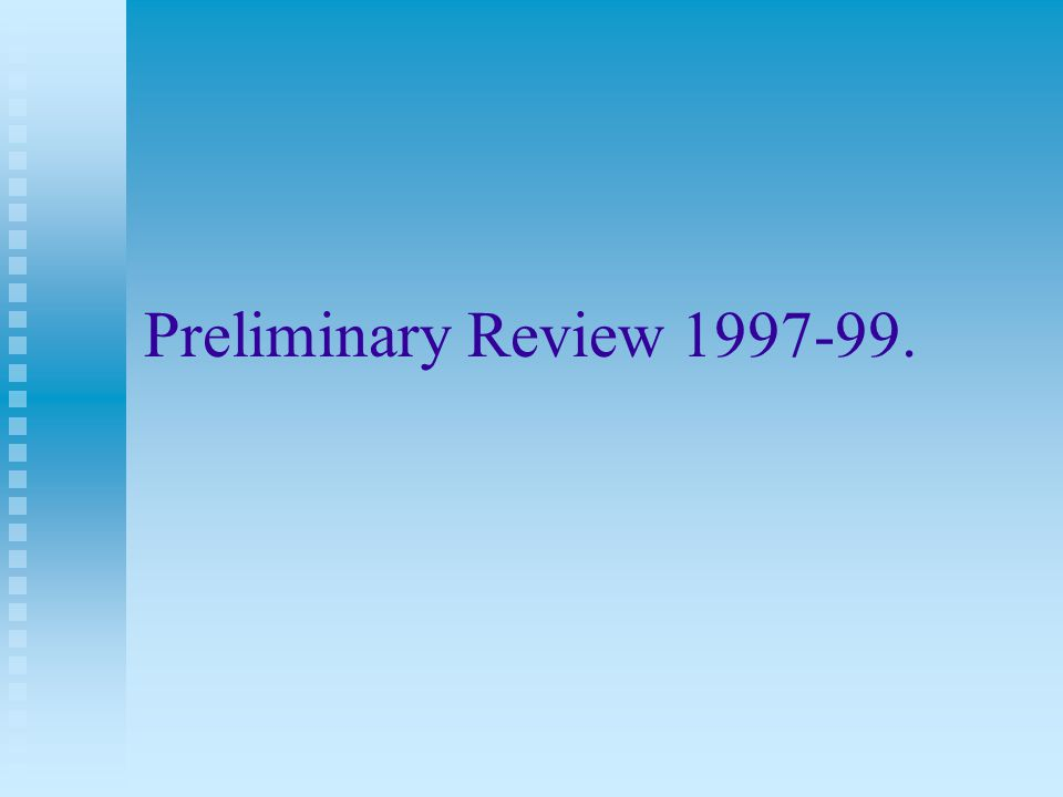 Preliminary Review 1997-99.