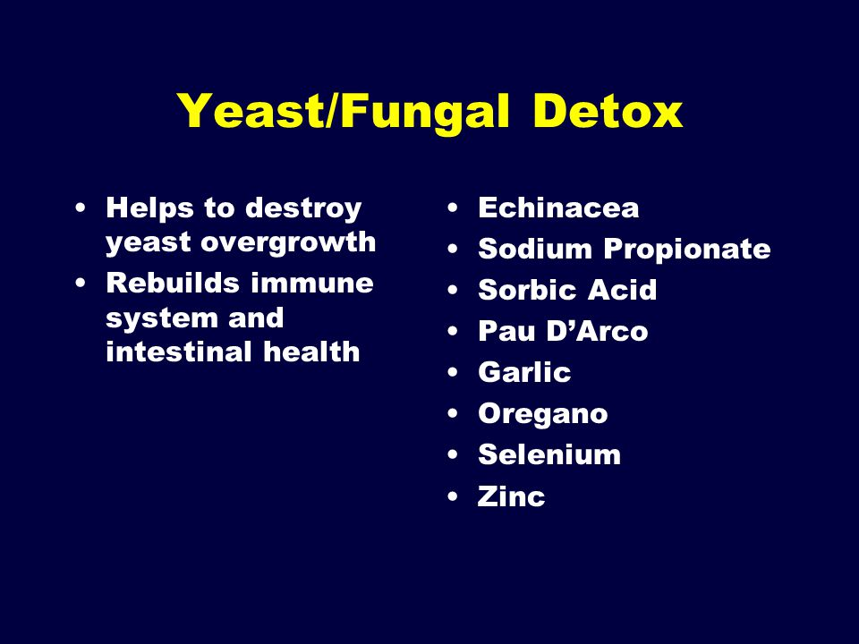 Yeast/Fungal Detox Helps to destroy yeast overgrowth Rebuilds immune system and intestinal health Echinacea Sodium Propionate Sorbic Acid Pau D'Arco G