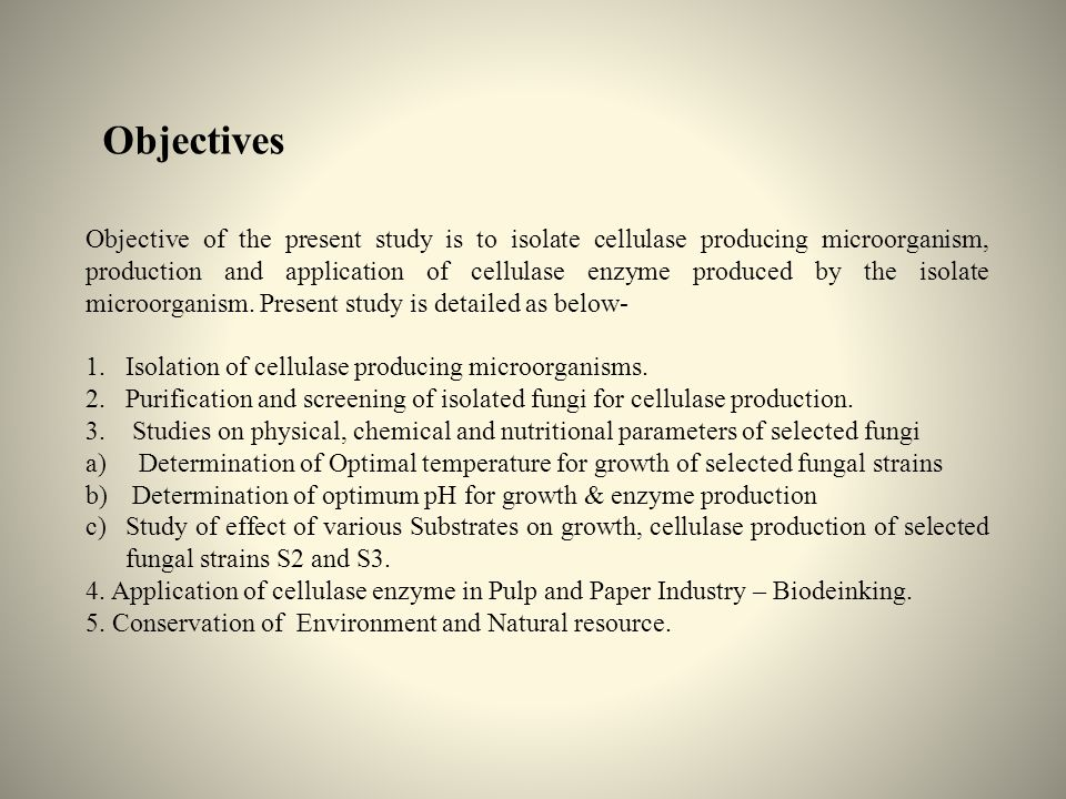 Objectives Objective of the present study is to isolate cellulase producing microorganism, production and application of cellulase enzyme produced by the isolate microorganism.