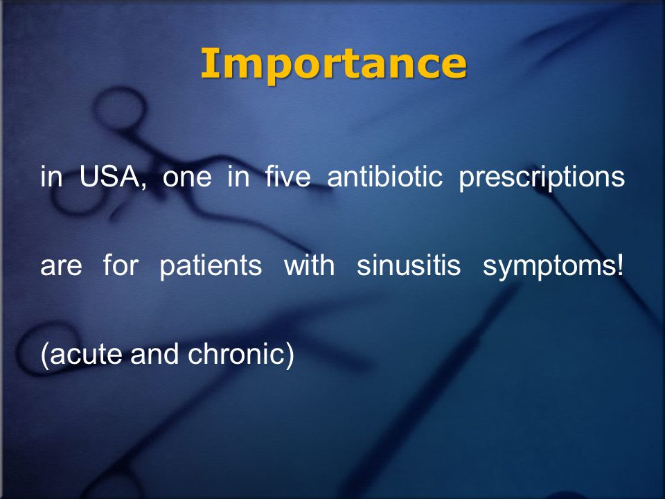 Importance in USA, one in five antibiotic prescriptions are for patients with sinusitis symptoms.