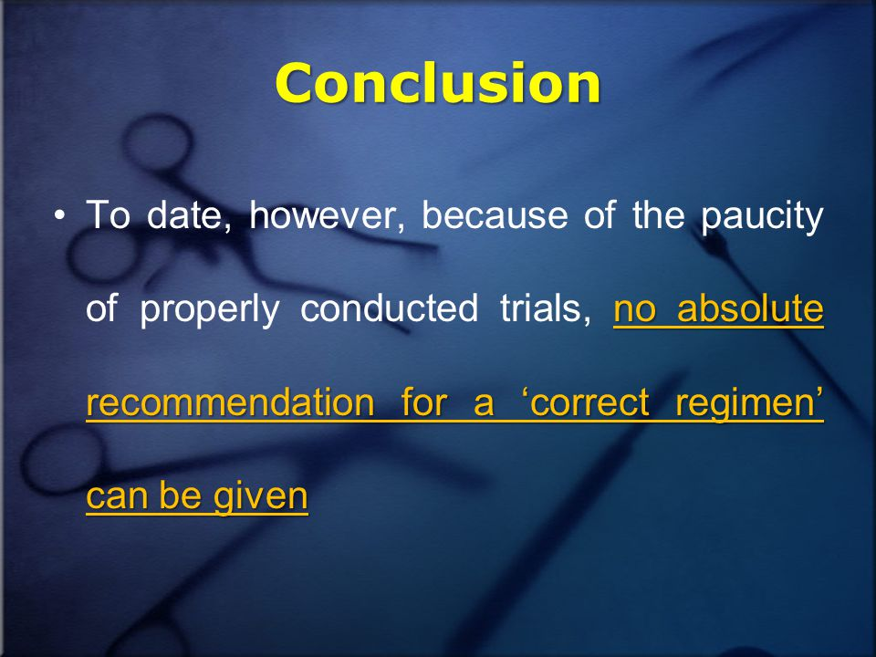 Conclusion no absolute recommendation for a 'correct regimen' can be givenTo date, however, because of the paucity of properly conducted trials, no absolute recommendation for a 'correct regimen' can be given