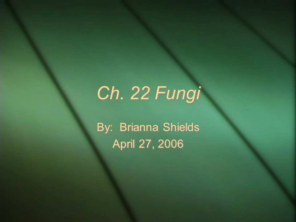 Ch. 22 Fungi By: Brianna Shields April 27, 2006 By: Brianna Shields April 27, 2006