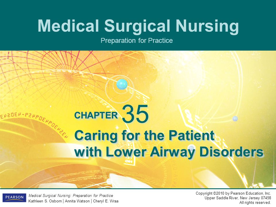 Copyright ©2010 by Pearson Education, Inc. Upper Saddle River, New Jersey 07458 All rights reserved. Medical Surgical Nursing: Preparation for Practic