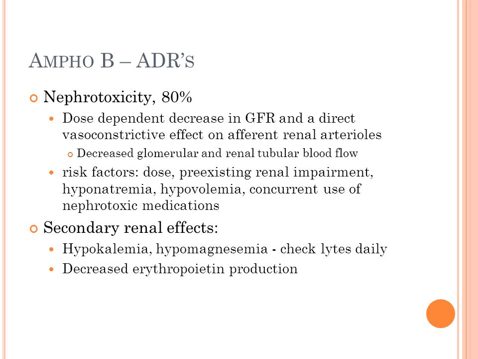 A MPHO B – ADR' S Nephrotoxicity, 80% Dose dependent decrease in GFR and a direct vasoconstrictive effect on afferent renal arterioles Decreased glome