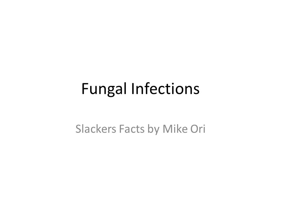 Fungal Infections Slackers Facts by Mike Ori