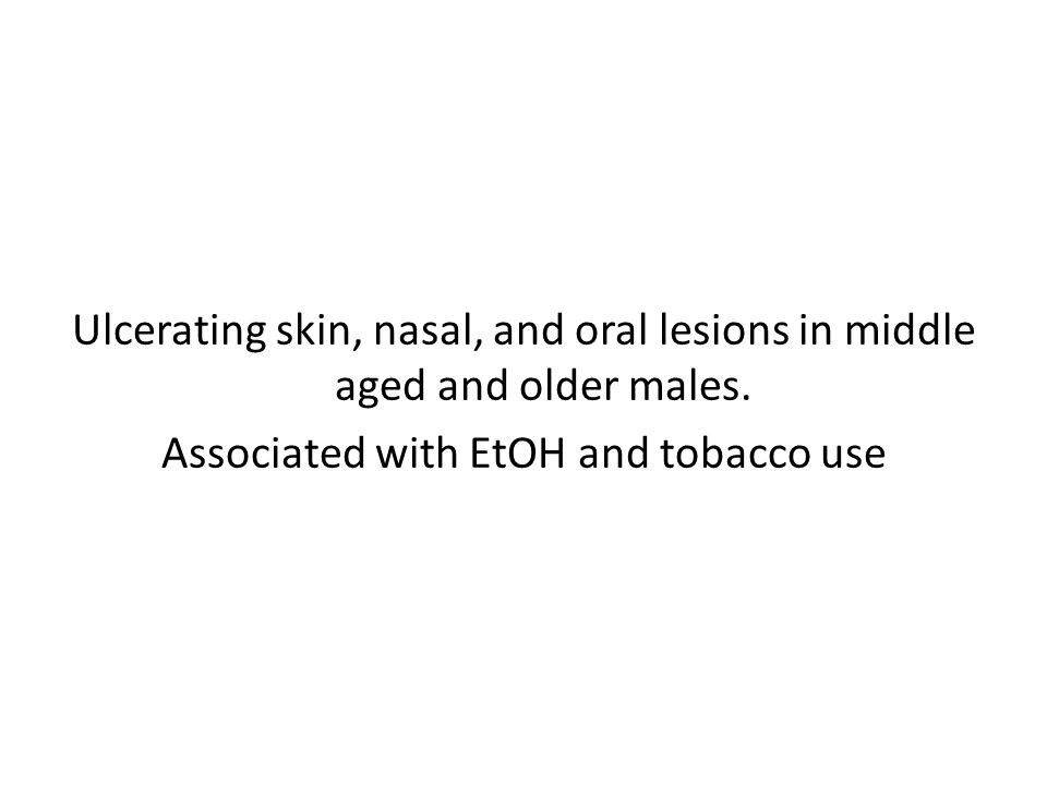 Ulcerating skin, nasal, and oral lesions in middle aged and older males.