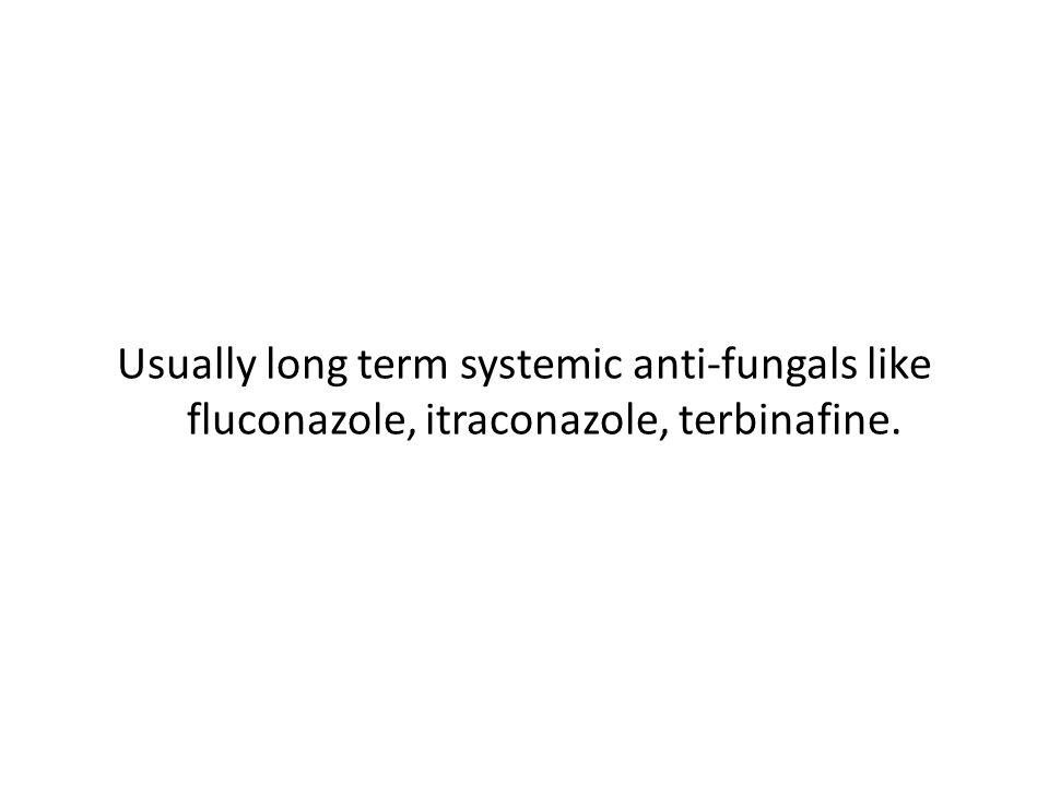 Usually long term systemic anti-fungals like fluconazole, itraconazole, terbinafine.