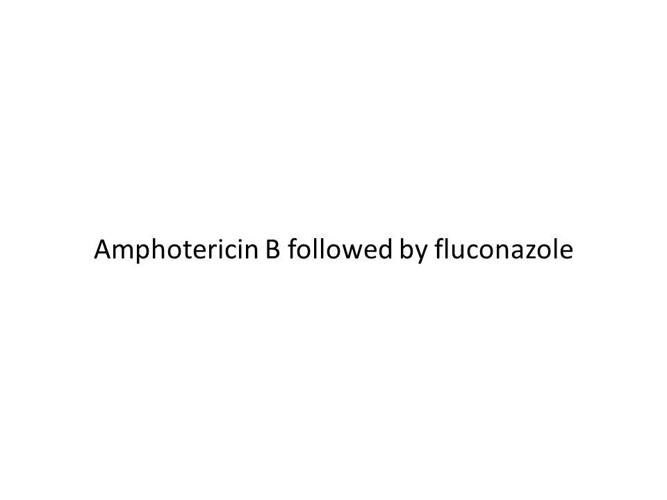 Amphotericin B followed by fluconazole