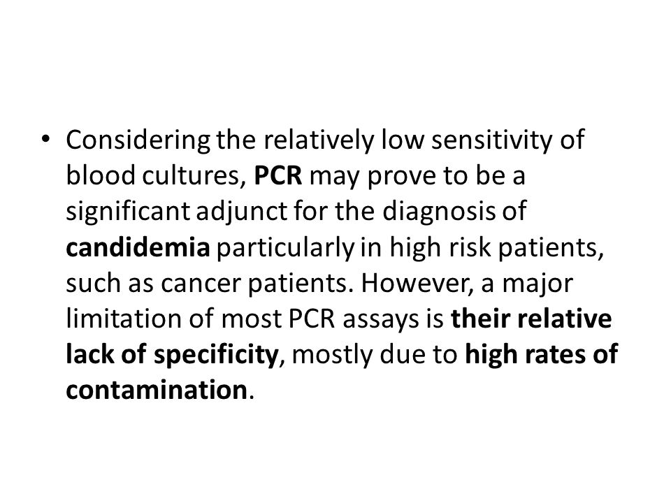Considering the relatively low sensitivity of blood cultures, PCR may prove to be a significant adjunct for the diagnosis of candidemia particularly i