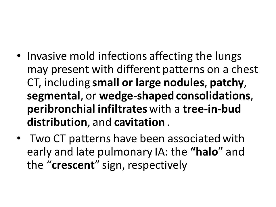 Invasive mold infections affecting the lungs may present with different patterns on a chest CT, including small or large nodules, patchy, segmental, o