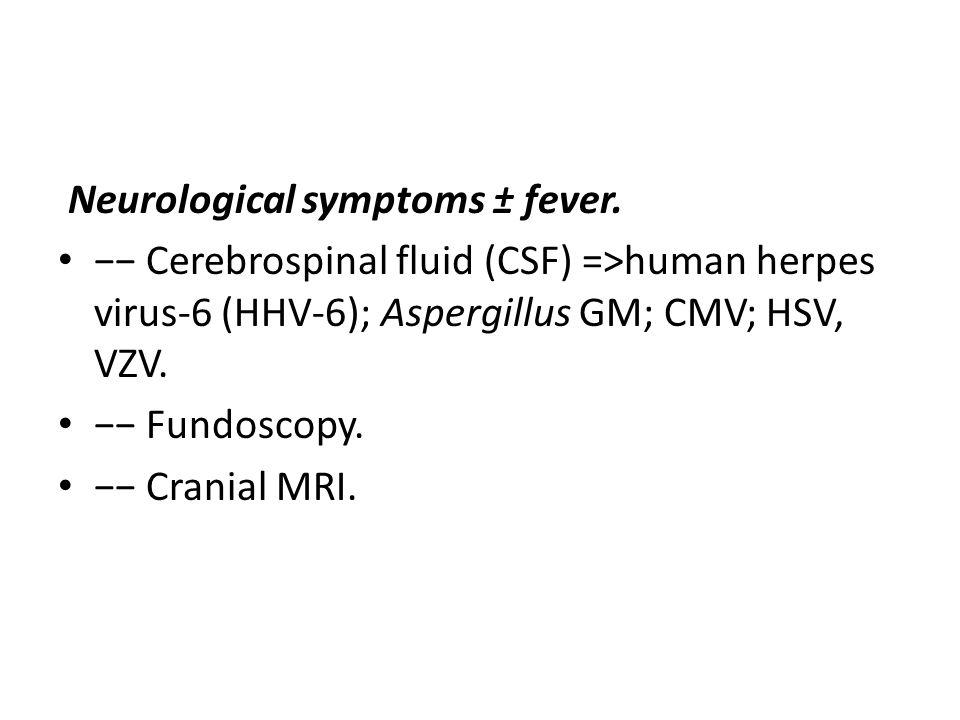Neurological symptoms ± fever.
