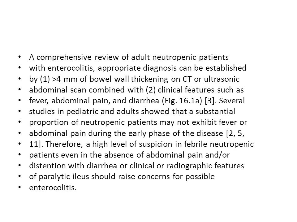 A comprehensive review of adult neutropenic patients with enterocolitis, appropriate diagnosis can be established by (1) >4 mm of bowel wall thickenin