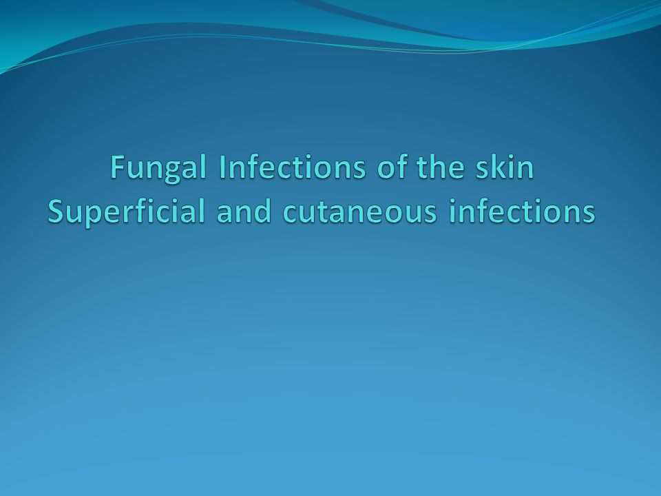 Skin fungal infections Clinical Skin fungal infections are generally divided into Superficial Tinea versicolor, Piedra (Trichosporosis), and Tinea nigra Cutaneous Dermatophytosis, Candidiasis of skin, mucosa, nails and others Subcutaneous Mycetoma, Sporotrichosis, Chromoblastomycosis, and others