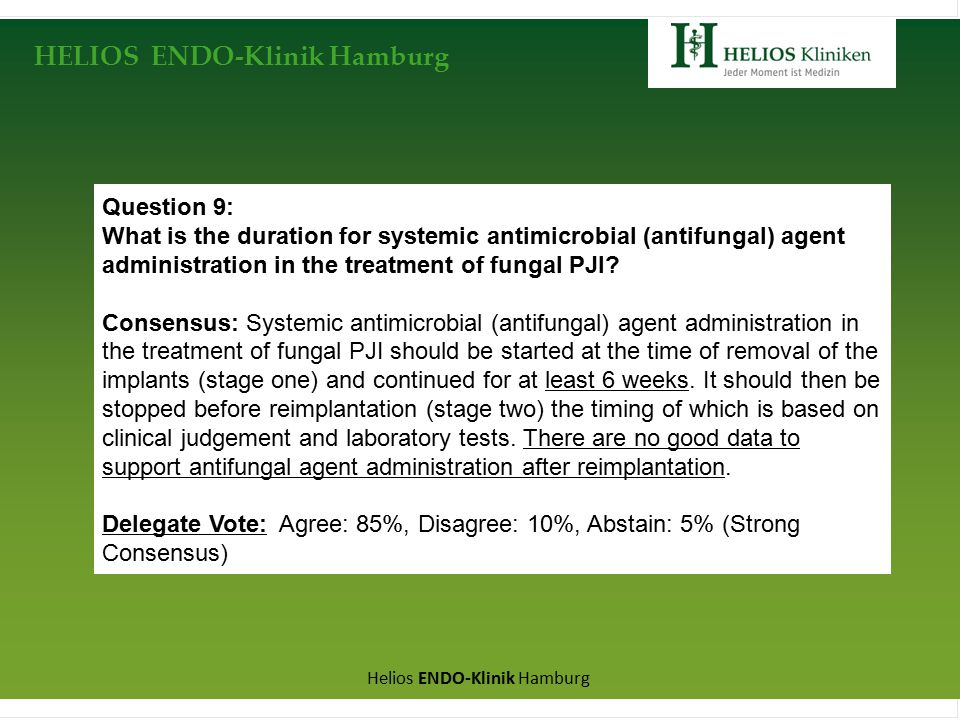 HELIOS ENDO-Klinik Hamburg Helios ENDO-Klinik Hamburg Question 9: What is the duration for systemic antimicrobial (antifungal) agent administration in the treatment of fungal PJI.