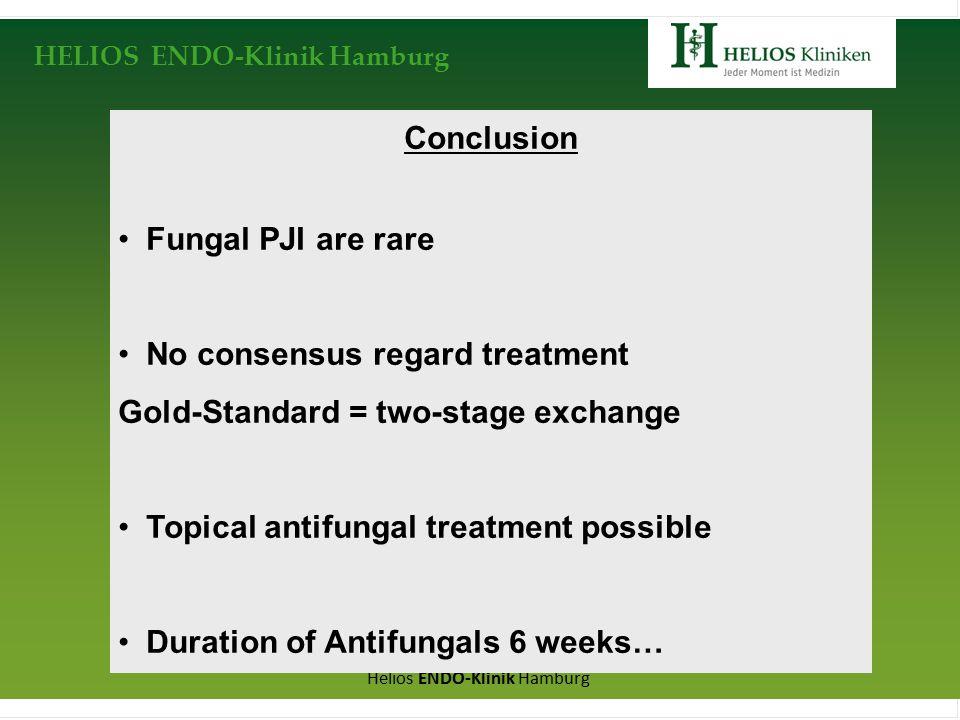HELIOS ENDO-Klinik Hamburg Helios ENDO-Klinik Hamburg Conclusion Fungal PJI are rare No consensus regard treatment Gold-Standard = two-stage exchange Topical antifungal treatment possible Duration of Antifungals 6 weeks…