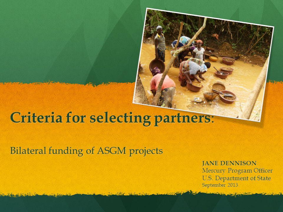 Bilateral funding of ASGM projects JANE DENNISON Mercury Program Officer U.S.