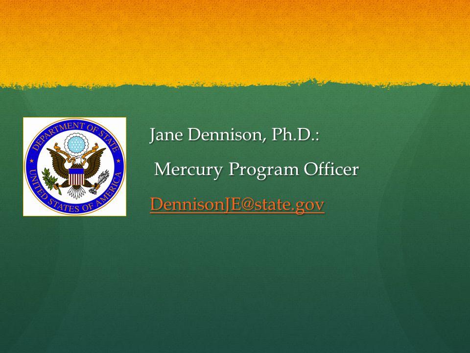 Jane Dennison, Ph.D.: Mercury Program Officer Mercury Program Officer DennisonJE@state.gov