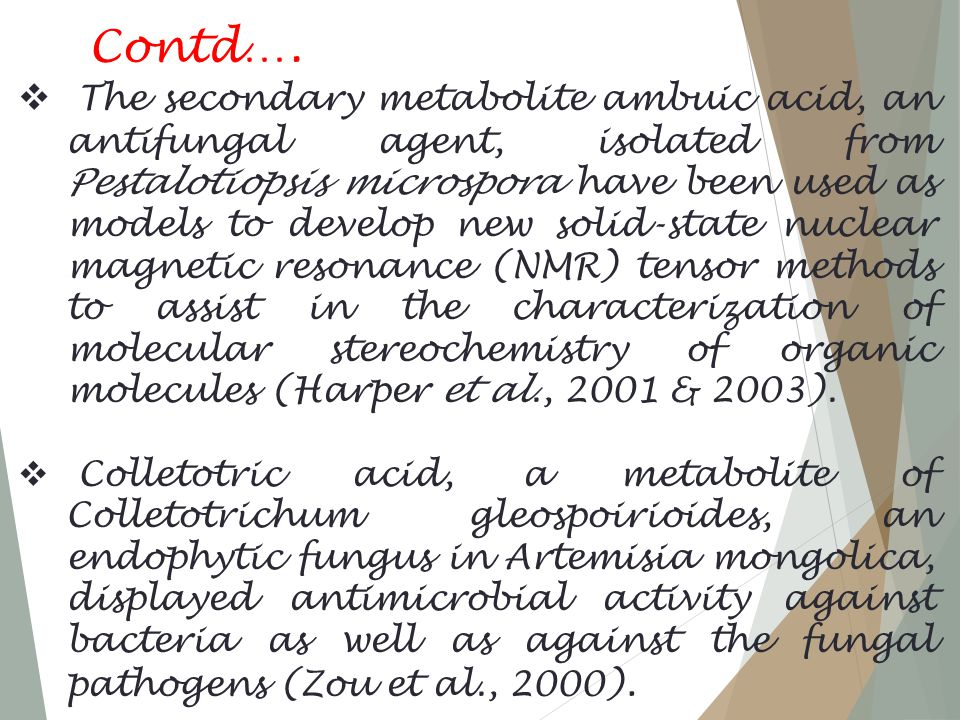 Contd….  The secondary metabolite ambuic acid, an antifungal agent, isolated from Pestalotiopsis microspora have been used as models to develop new s
