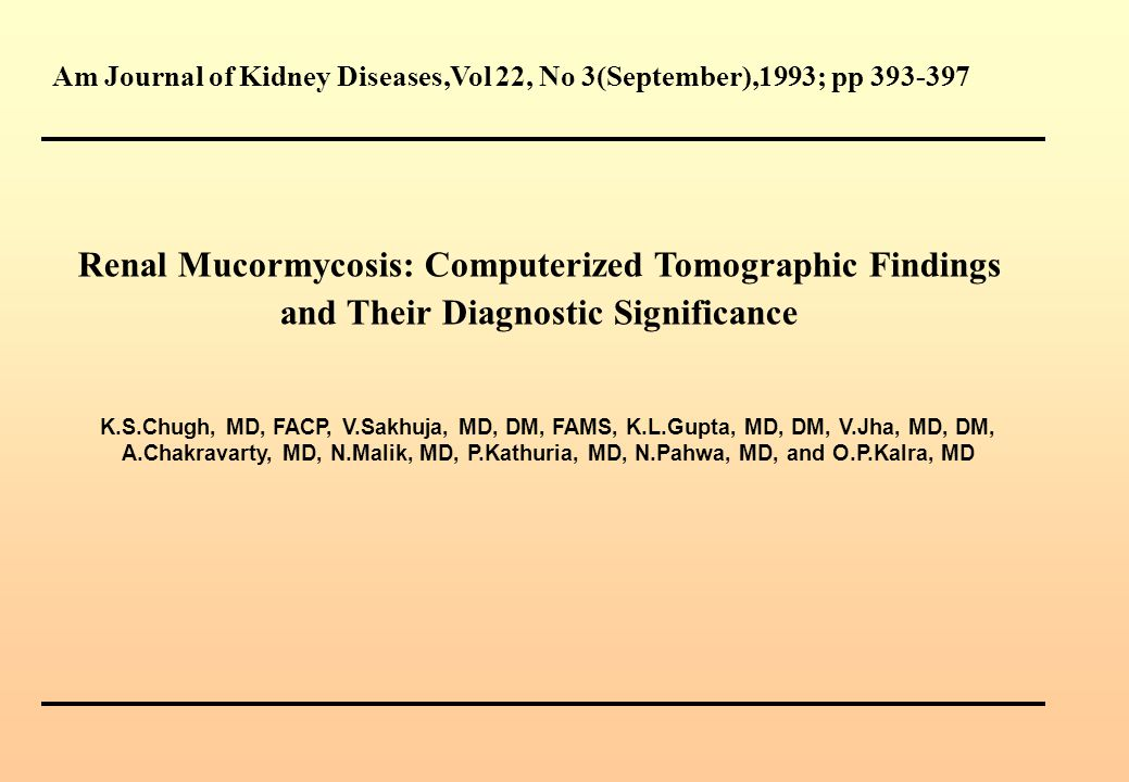 Am Journal of Kidney Diseases,Vol 22, No 3(September),1993; pp 393-397 Renal Mucormycosis: Computerized Tomographic Findings and Their Diagnostic Sign