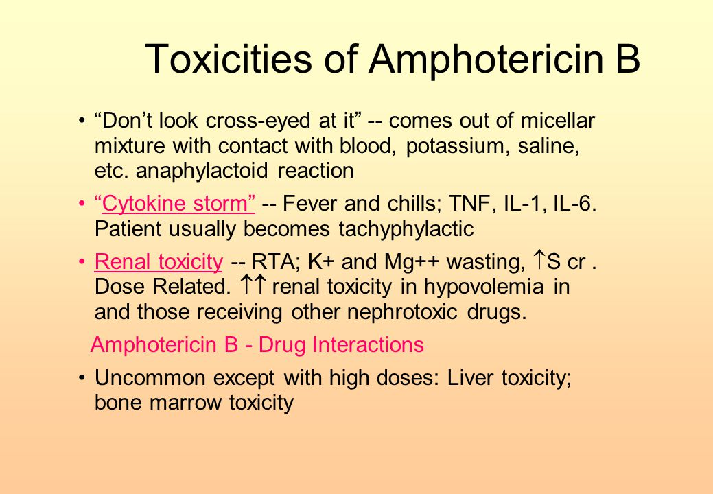 """Toxicities of Amphotericin B """"Don't look cross-eyed at it"""" -- comes out of micellar mixture with contact with blood, potassium, saline, etc. anaphylac"""