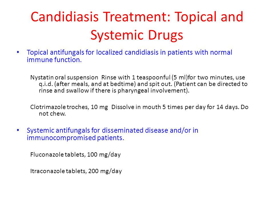 Candidiasis Treatment: Topical and Systemic Drugs Topical antifungals for localized candidiasis in patients with normal immune function. Nystatin oral