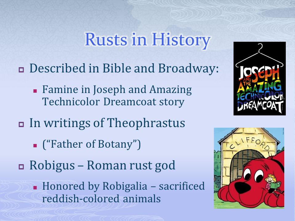  Described in Bible and Broadway: Famine in Joseph and Amazing Technicolor Dreamcoat story  In writings of Theophrastus ( Father of Botany )  Robigus – Roman rust god Honored by Robigalia – sacrificed reddish-colored animals