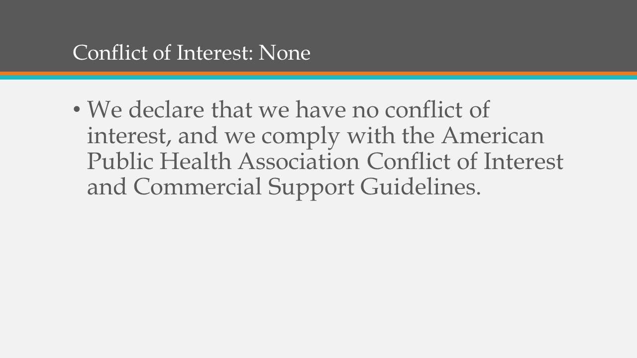 Conflict of Interest: None We declare that we have no conflict of interest, and we comply with the American Public Health Association Conflict of Interest and Commercial Support Guidelines.