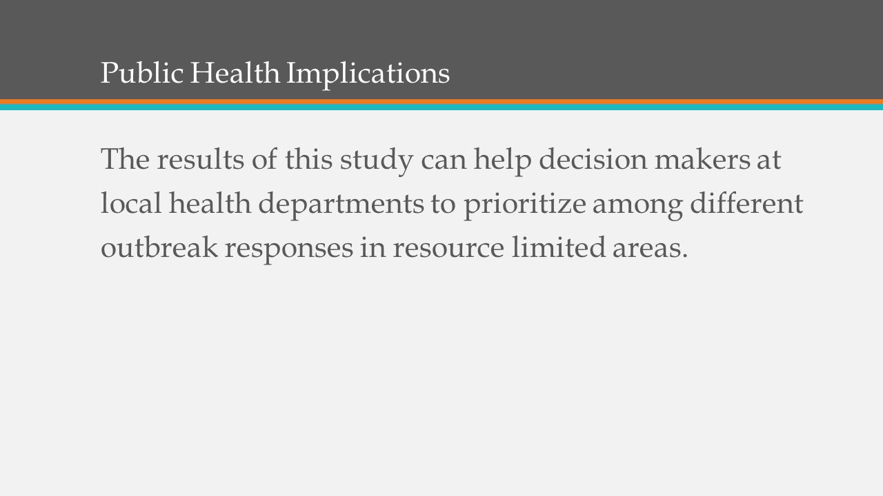 The results of this study can help decision makers at local health departments to prioritize among different outbreak responses in resource limited areas.
