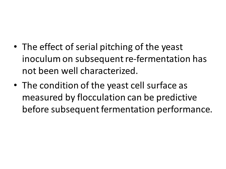 The effect of serial pitching of the yeast inoculum on subsequent re-fermentation has not been well characterized.