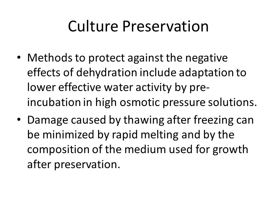 Culture Preservation Methods to protect against the negative effects of dehydration include adaptation to lower effective water activity by pre- incubation in high osmotic pressure solutions.