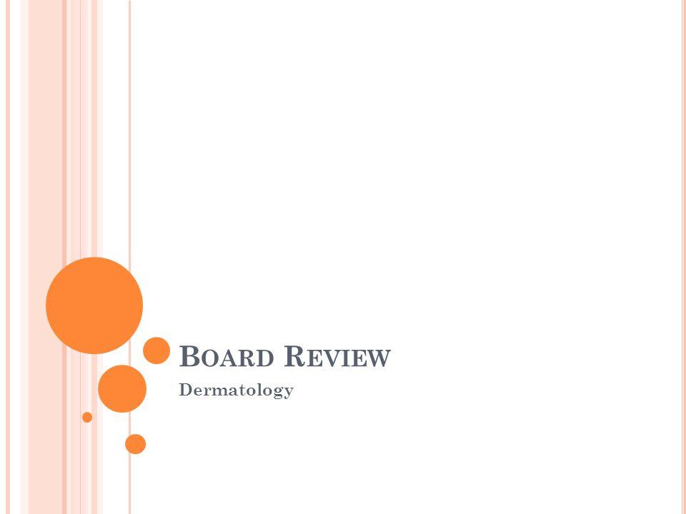 B OARD R EVIEW Dermatology