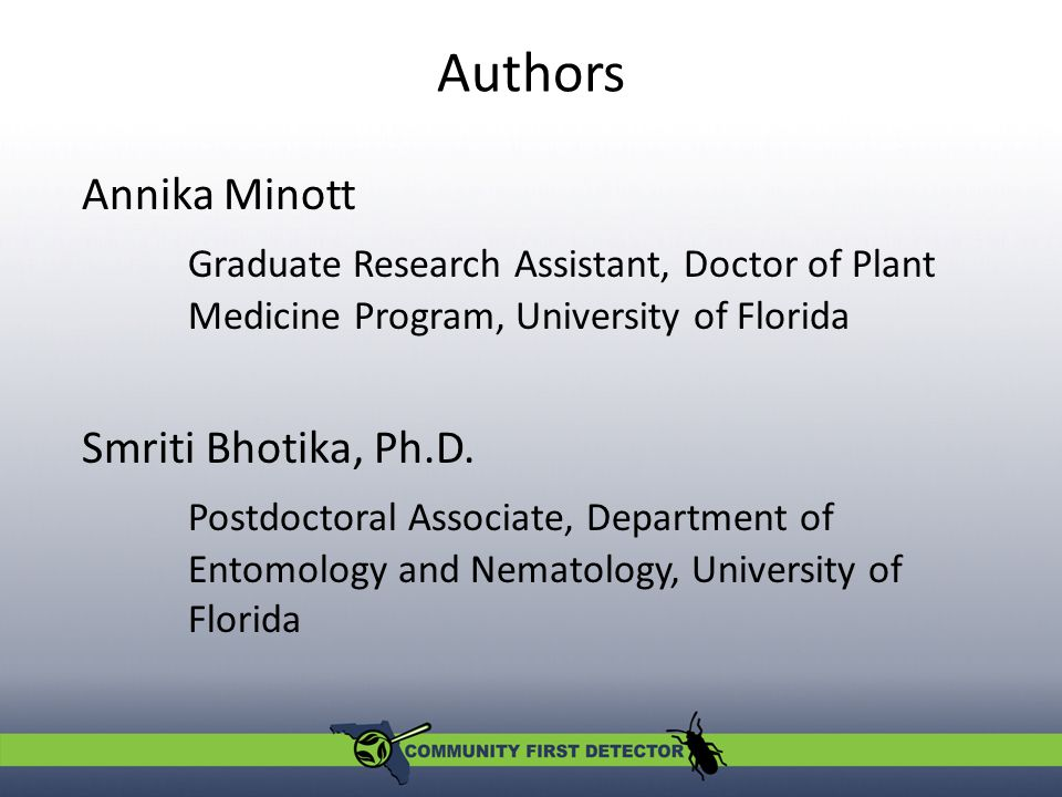 Authors Annika Minott Graduate Research Assistant, Doctor of Plant Medicine Program, University of Florida Smriti Bhotika, Ph.D.
