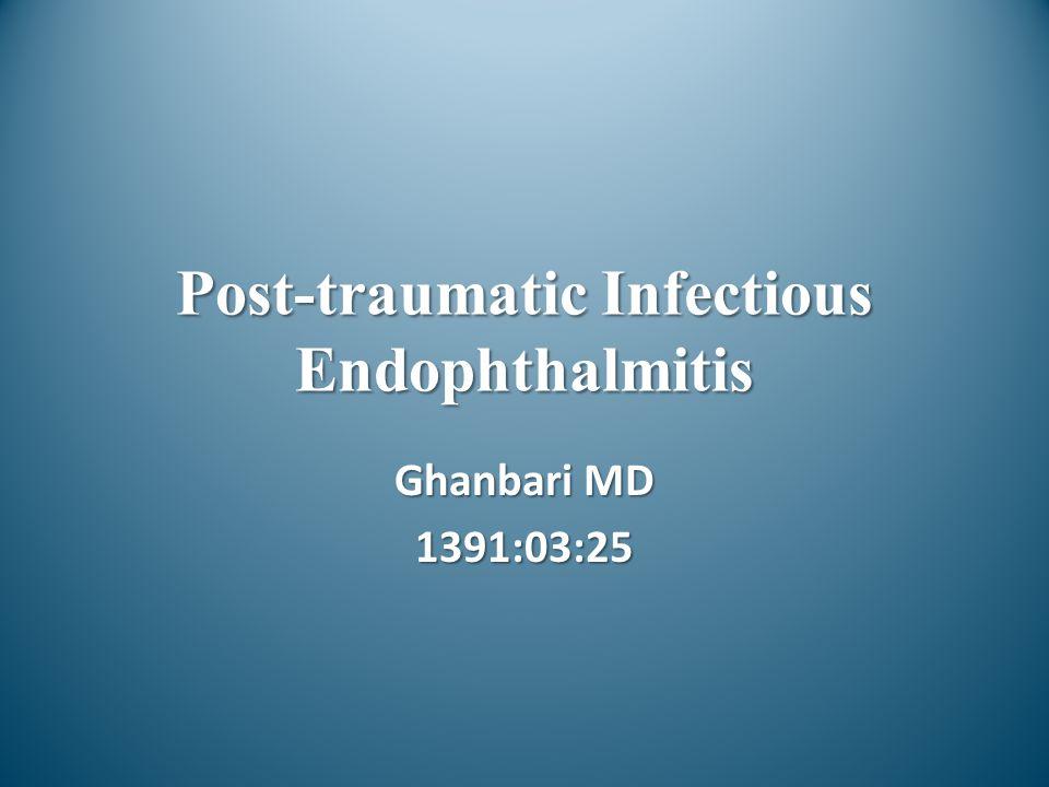 Post-traumatic Infectious Endophthalmitis Ghanbari MD 1391:03:25