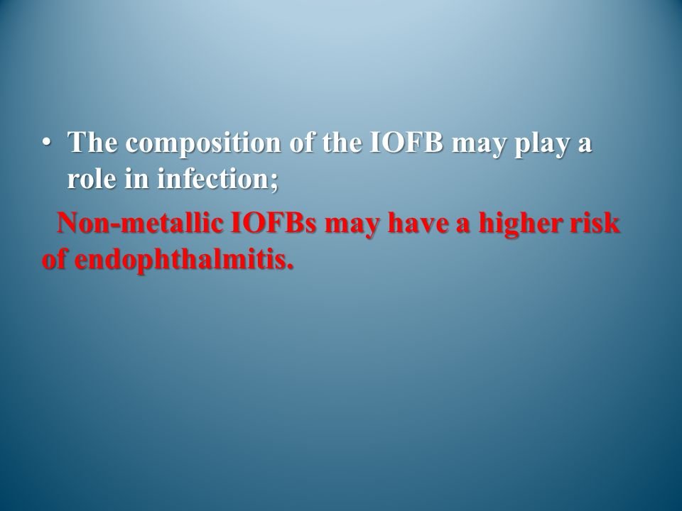The composition of the IOFB may play a role in infection;The composition of the IOFB may play a role in infection; Non-metallic IOFBs may have a highe