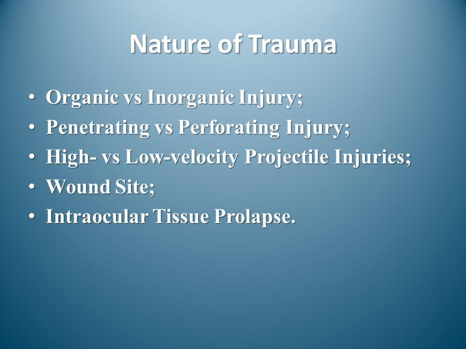 Nature of Trauma Organic vs Inorganic Injury;Organic vs Inorganic Injury; Penetrating vs Perforating Injury;Penetrating vs Perforating Injury; High- v