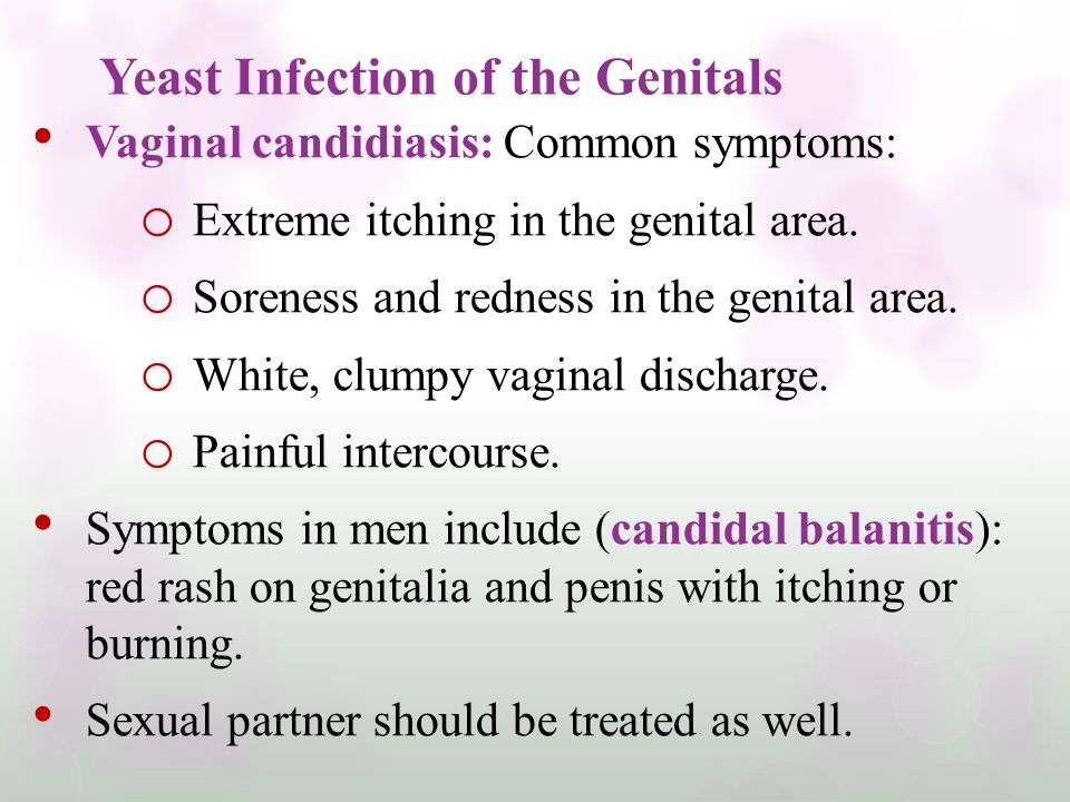 Yeast Infection of the Genitals Vaginal candidiasis: Common symptoms: o Extreme itching in the genital area. o Soreness and redness in the genital are