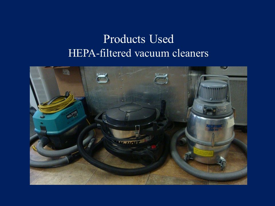 Products Used HEPA-filtered vacuum cleaners