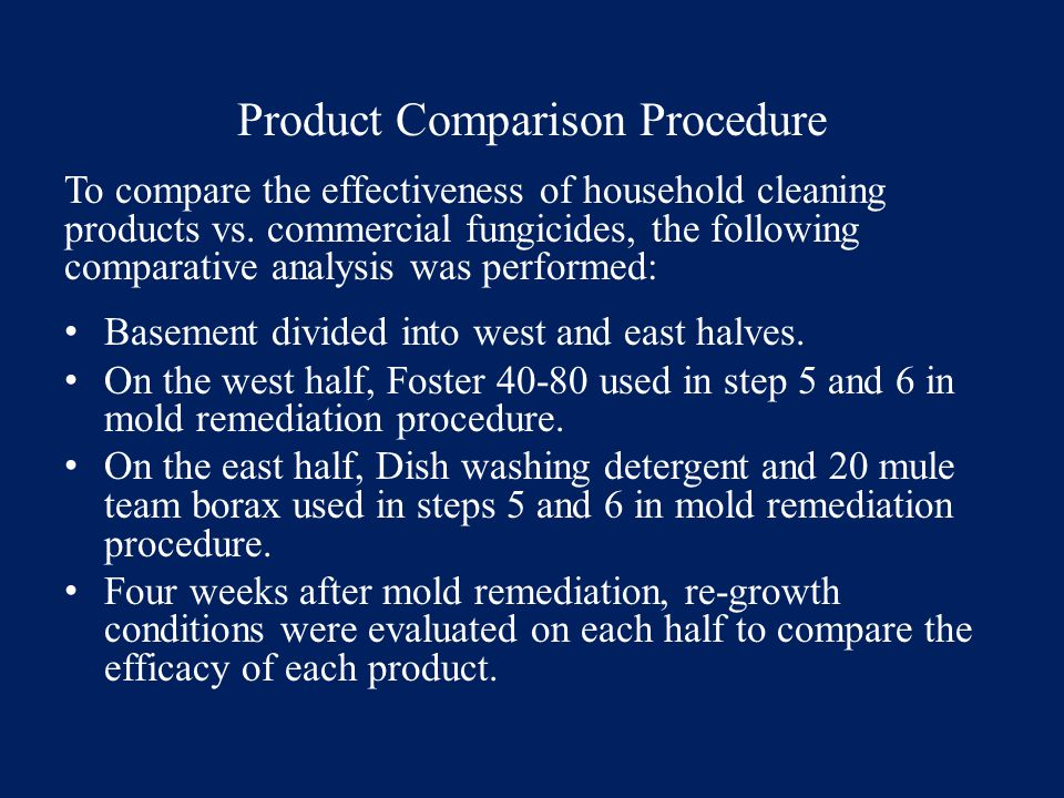 Product Comparison Procedure To compare the effectiveness of household cleaning products vs. commercial fungicides, the following comparative analysis