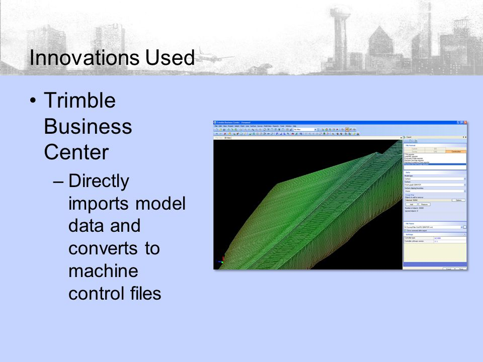 Innovations Used Trimble Business Center –Directly imports model data and converts to machine control files