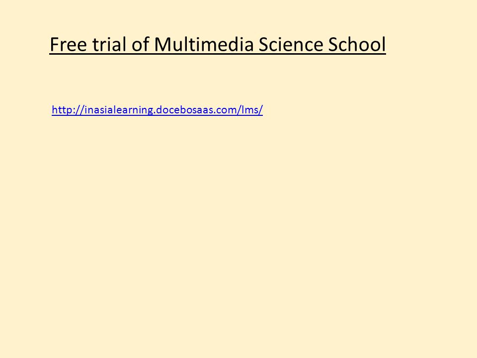 http://inasialearning.docebosaas.com/lms/ Free trial of Multimedia Science School