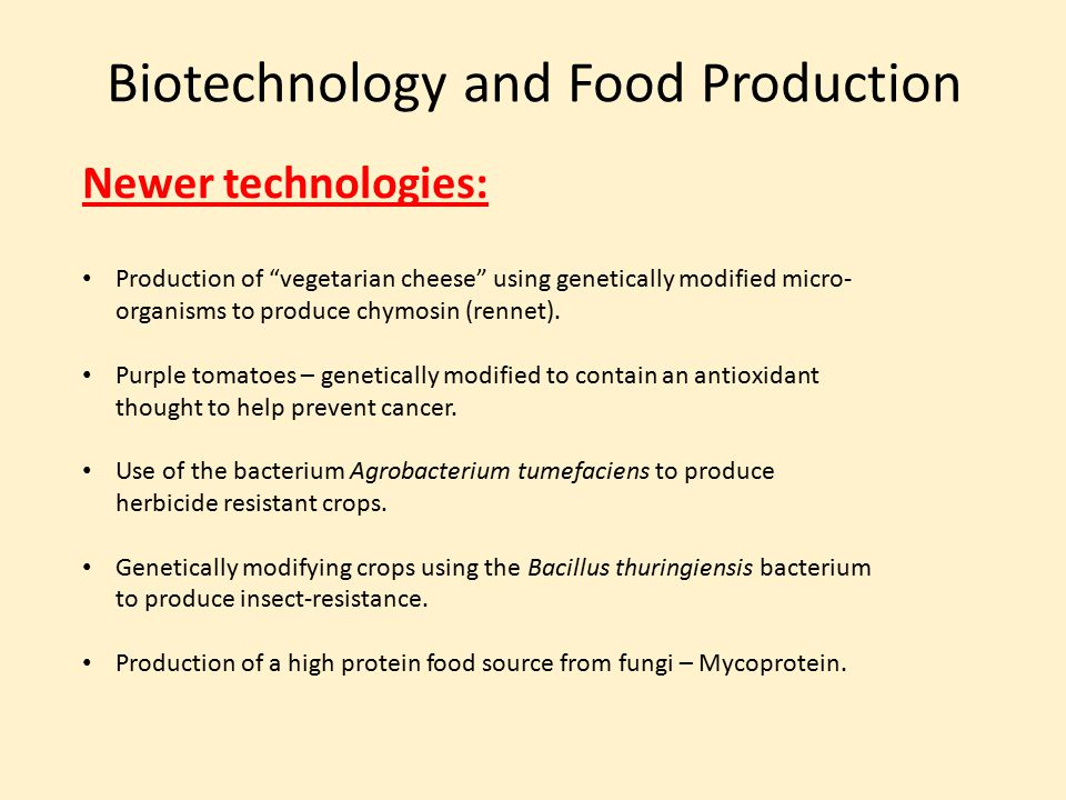 """Biotechnology and Food Production Newer technologies: Production of """"vegetarian cheese"""" using genetically modified micro- organisms to produce chymosi"""