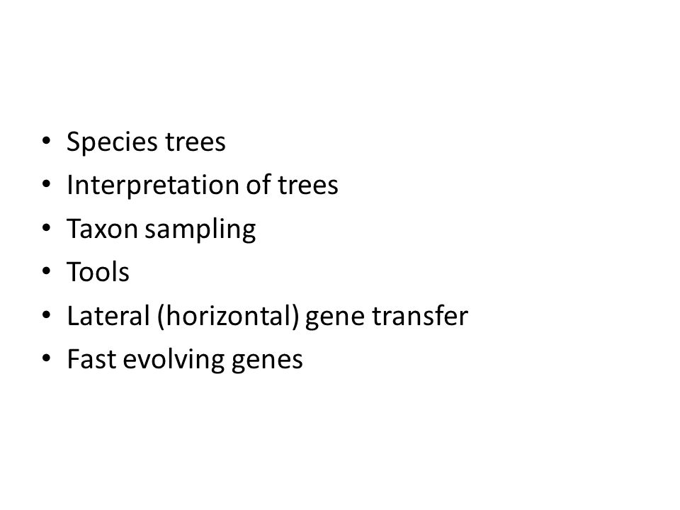 Species trees Interpretation of trees Taxon sampling Tools Lateral (horizontal) gene transfer Fast evolving genes