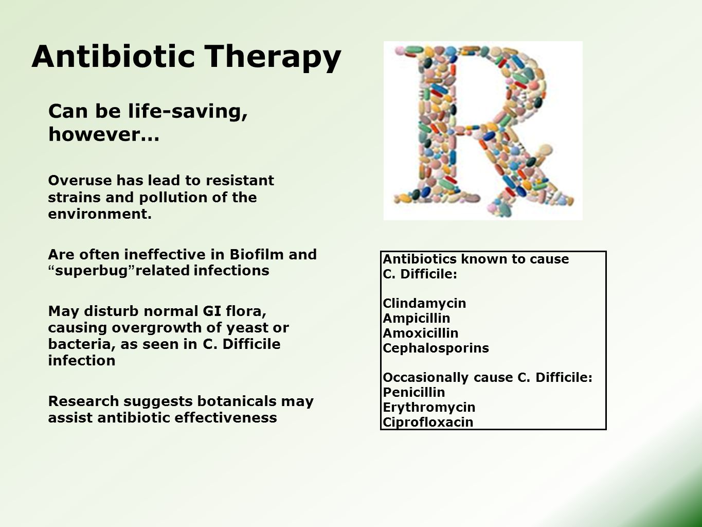 """Can be life-saving, however… Overuse has lead to resistant strains and pollution of the environment. Are often ineffective in Biofilm and """"superbug""""re"""